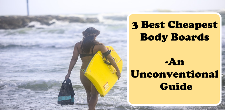 3 Best Cheapest Body Boards An Unconventional Guide