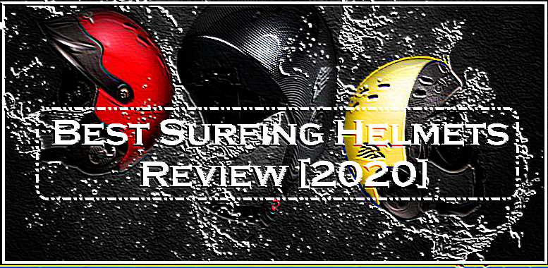 Best Surfing Helmets Review [2020]
