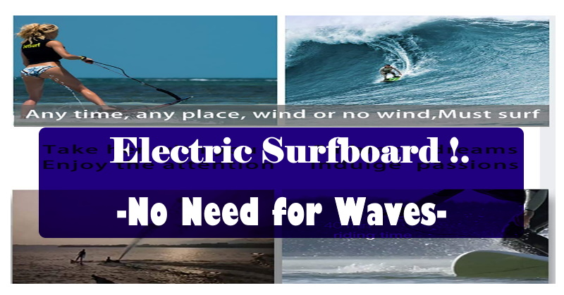 Electric Surfboard- No Need for Waves