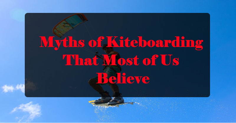 Myths of Kiteboarding That Most of Us Believe