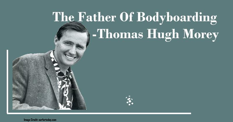The Father Of Bodyboarding- Thomas Hugh Morey