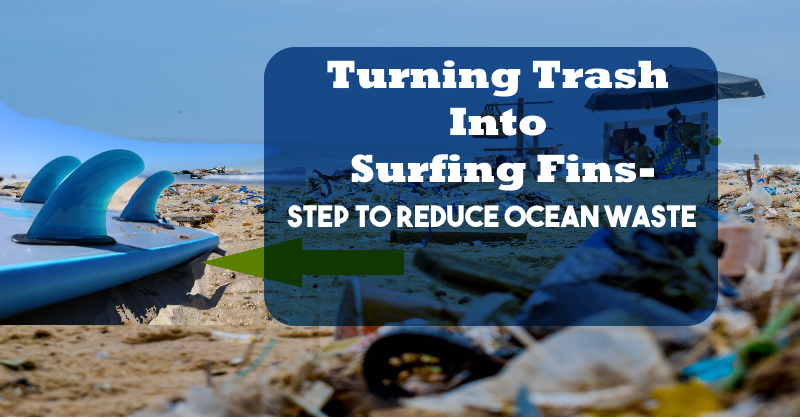 Turning Trash Into Surfing Fins- Step to Reduce Ocean Waste