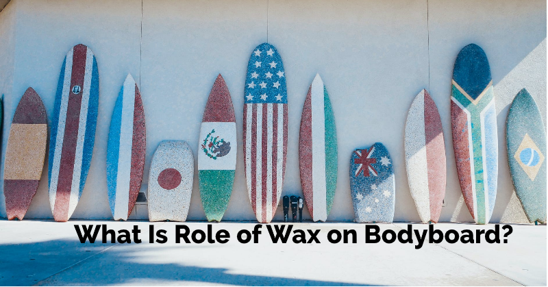 What Is Role of Wax on Bodyboard?